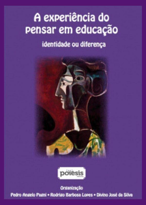 Pedro Pagni - A experiência do pensar em educação: identidade ou diferença