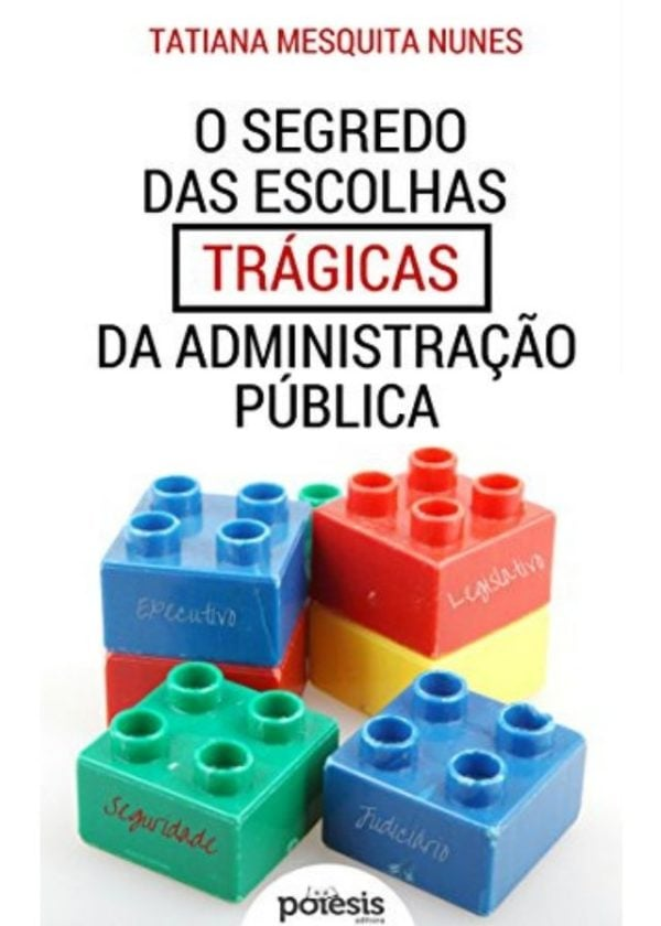 Tatiana Mesquita Nunes - O segredo das escolhas trágicas da Administração Pública