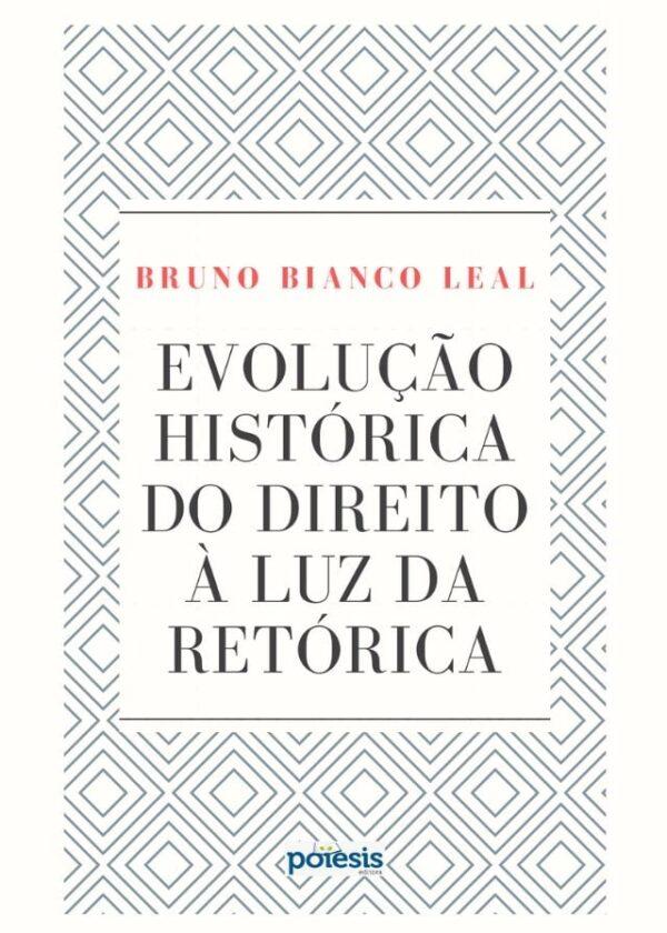 Bruno Bianco - Evolução histórica do Direito à luz da retórica